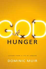 'God Hunger: Meditations from a Life of Longing' by Dominic Muir